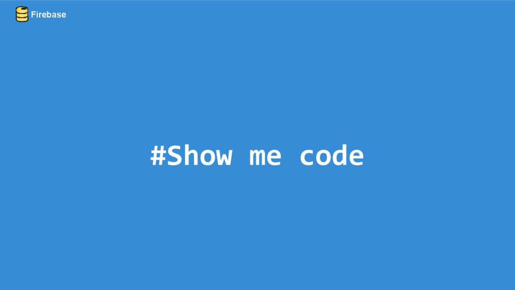 #Show me code Firebase