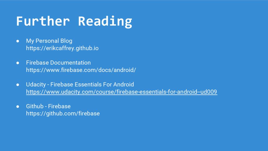 Further Reading ● My Personal Blog https://erik...