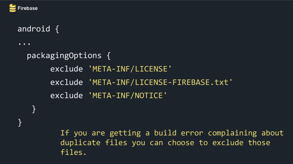 Firebase android { ... packagingOptions { exclu...