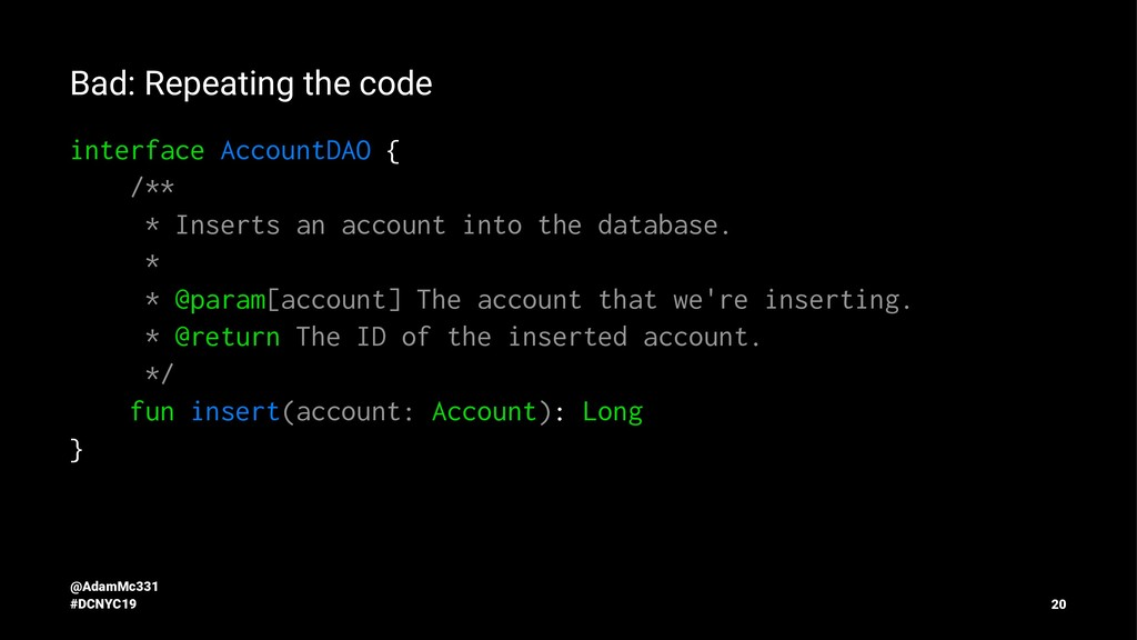 Bad: Repeating the code interface AccountDAO { ...