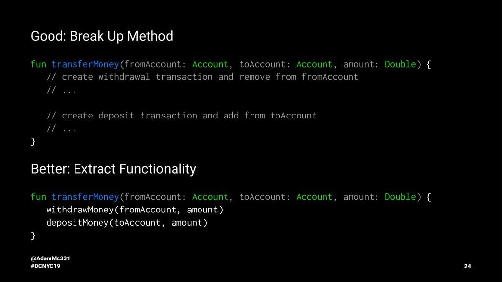 Good: Break Up Method fun transferMoney(fromAcc...
