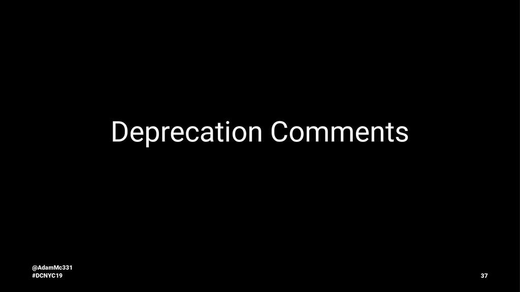 Deprecation Comments @AdamMc331 #DCNYC19 37