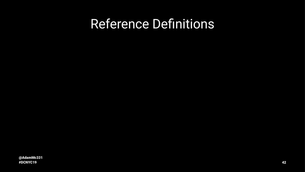 Reference Definitions @AdamMc331 #DCNYC19 42