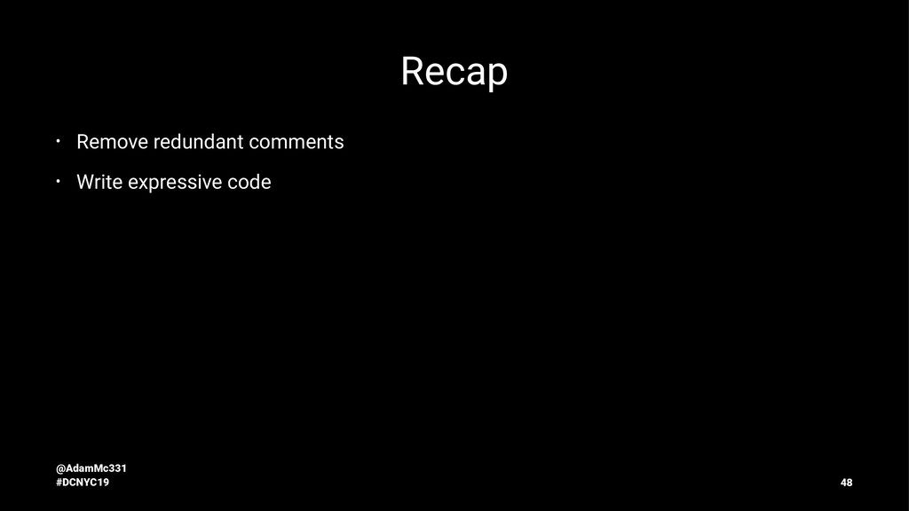 Recap • Remove redundant comments • Write expre...