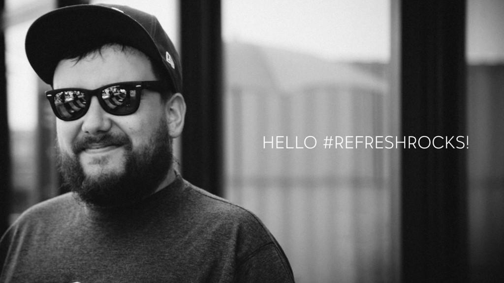 HELLO #REFRESHROCKS!