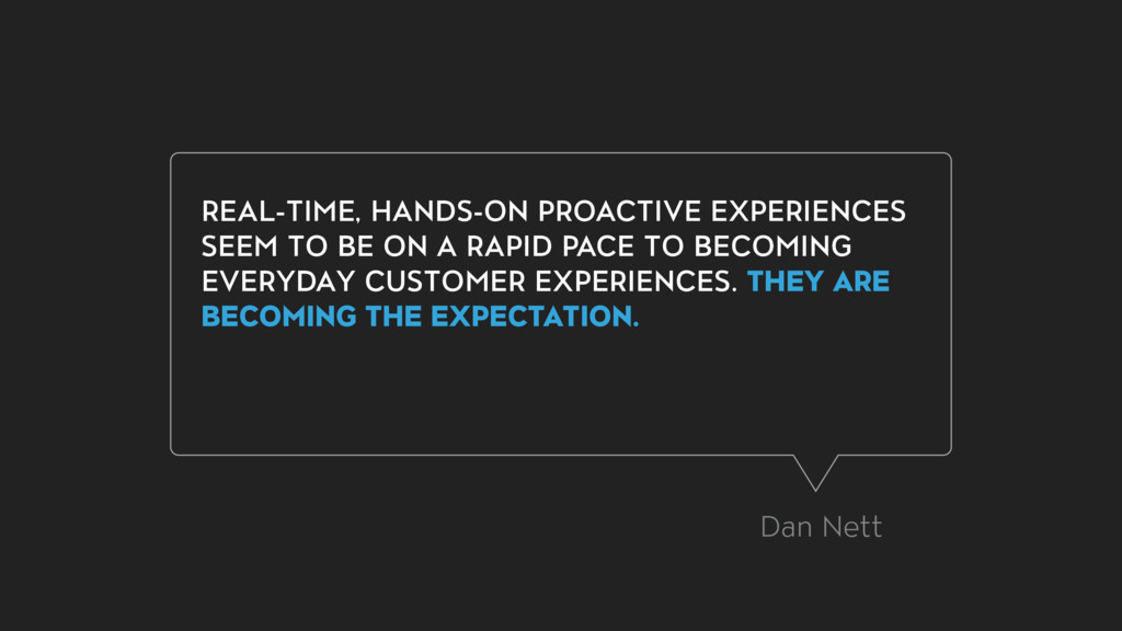 REAL-TIME, HANDS-ON PROACTIVE EXPERIENCES SEEM ...