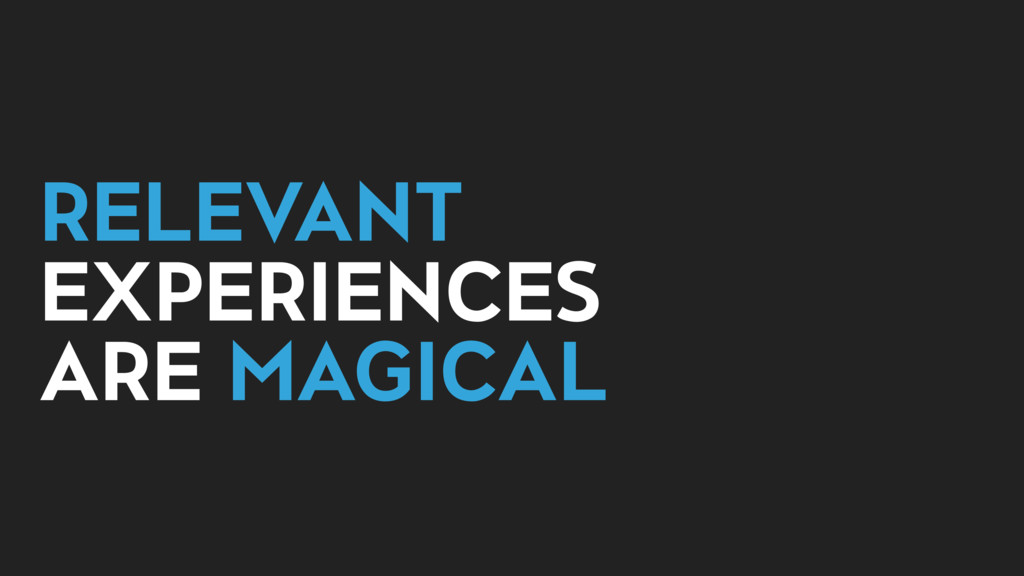 RELEVANT EXPERIENCES ARE MAGICAL