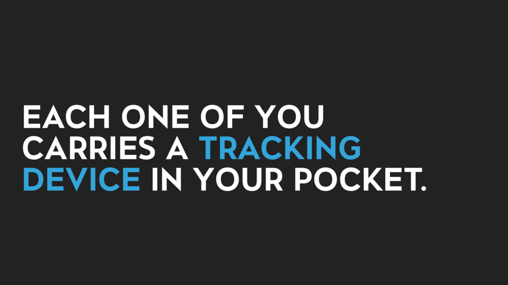 EACH ONE OF YOU CARRIES A TRACKING DEVICE IN YO...