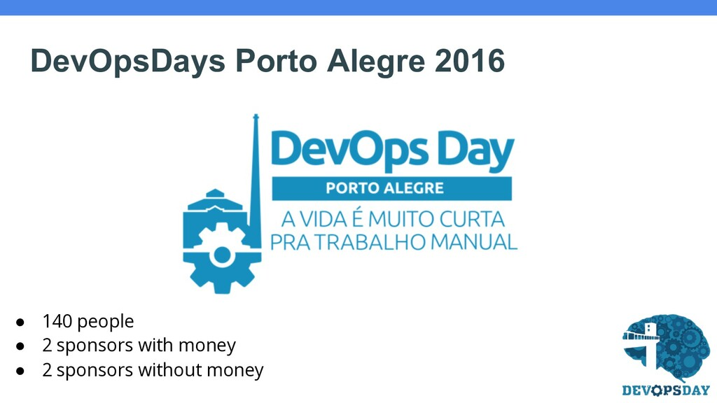 DevOpsDays Porto Alegre 2016 ● 140 people ● 2 s...