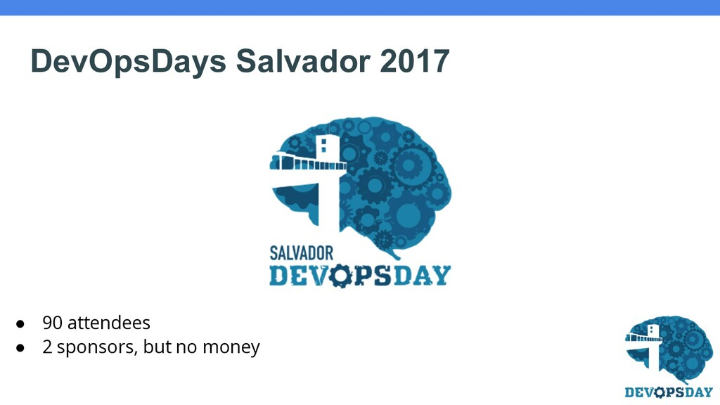 DevOpsDays Salvador 2017 ● 90 attendees ● 2 spo...