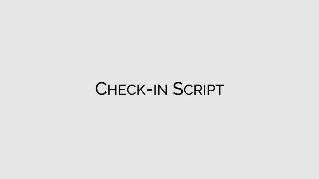 CHECK-IN SCRIPT