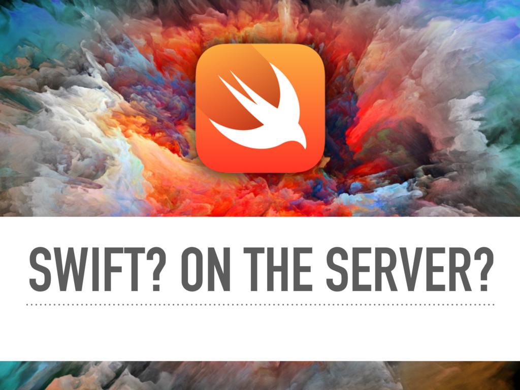 SWIFT? ON THE SERVER?