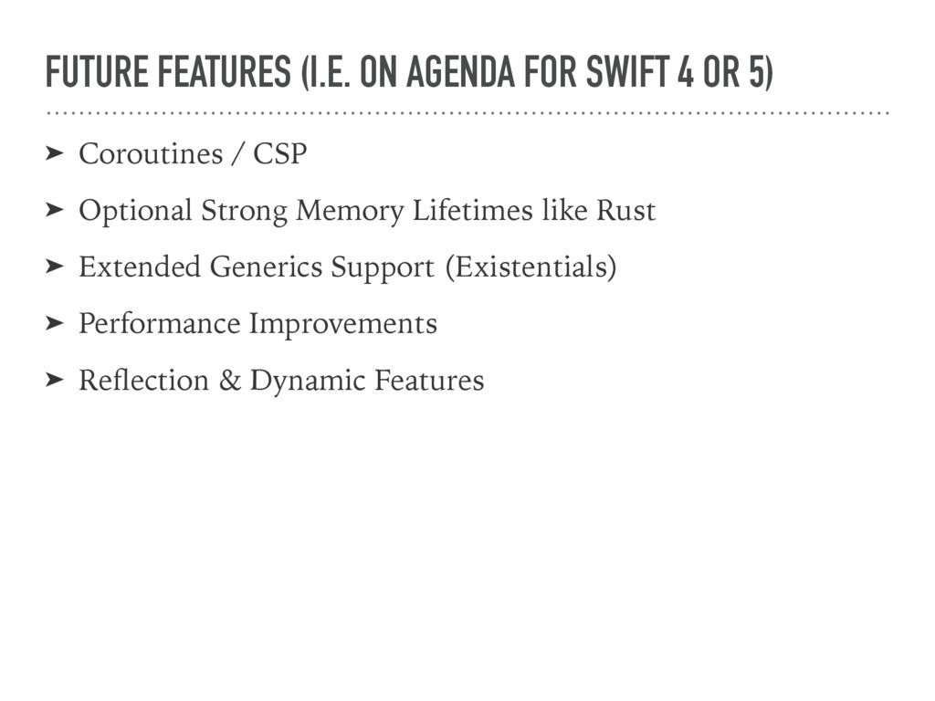 FUTURE FEATURES (I.E. ON AGENDA FOR SWIFT 4 OR ...