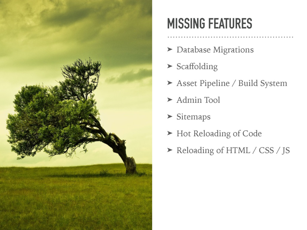 MISSING FEATURES ➤ Database Migrations ➤ Scaffol...