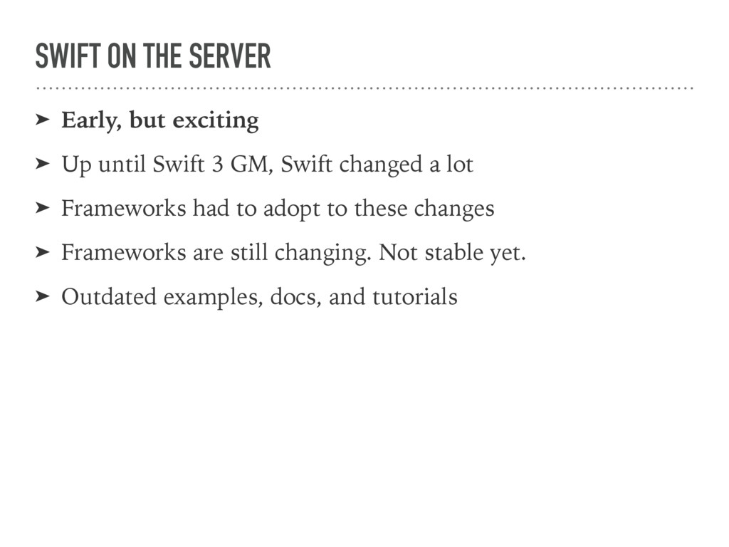 SWIFT ON THE SERVER ➤ Early, but exciting ➤ Up ...