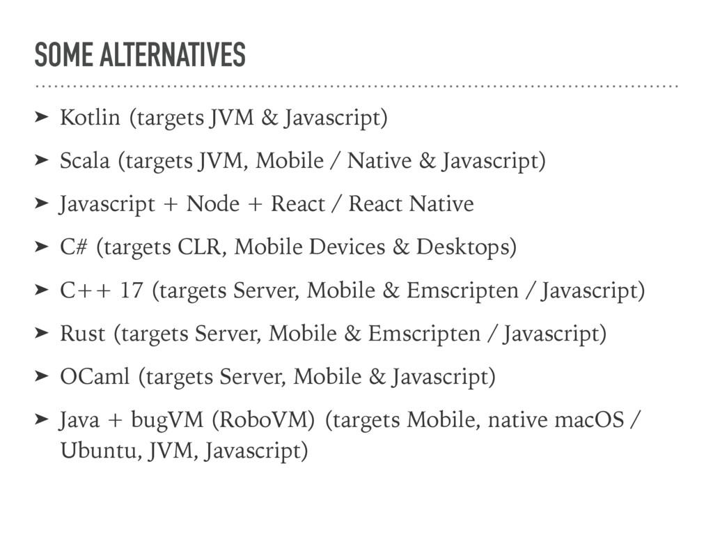 SOME ALTERNATIVES ➤ Kotlin (targets JVM & Javas...
