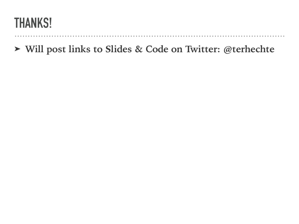 THANKS! ➤ Will post links to Slides & Code on T...