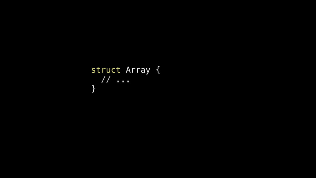 struct Array { // ... }