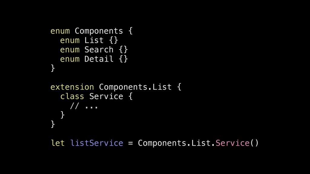 enum Components { enum List {} enum Search {} e...