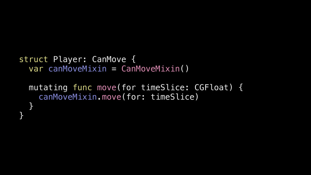 struct Player: CanMove { var canMoveMixin = Can...