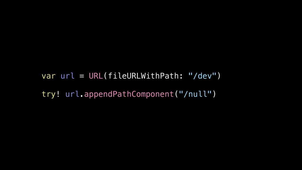 "var url = URL(fileURLWithPath: ""/dev"") try! url..."