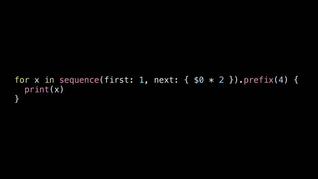 for x in sequence(first: 1, next: { $0 * 2 }) {...