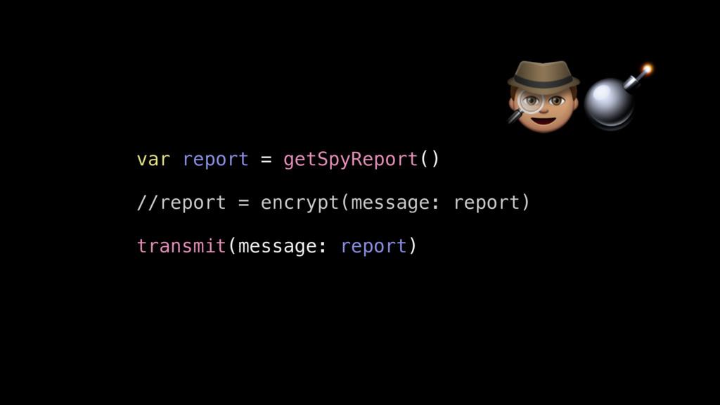 var report = getSpyReport() //report = encrypt(...