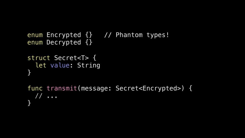 enum Encrypted {} // Phantom types! enum Decryp...