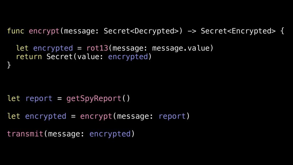 func encrypt(message: Secret<Decrypted>) -> Sec...