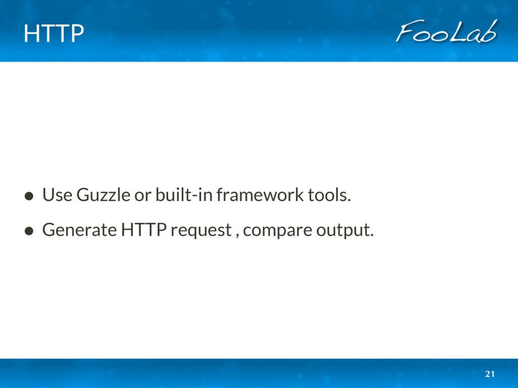 HTTP • Use Guzzle or built-in framework tools. ...