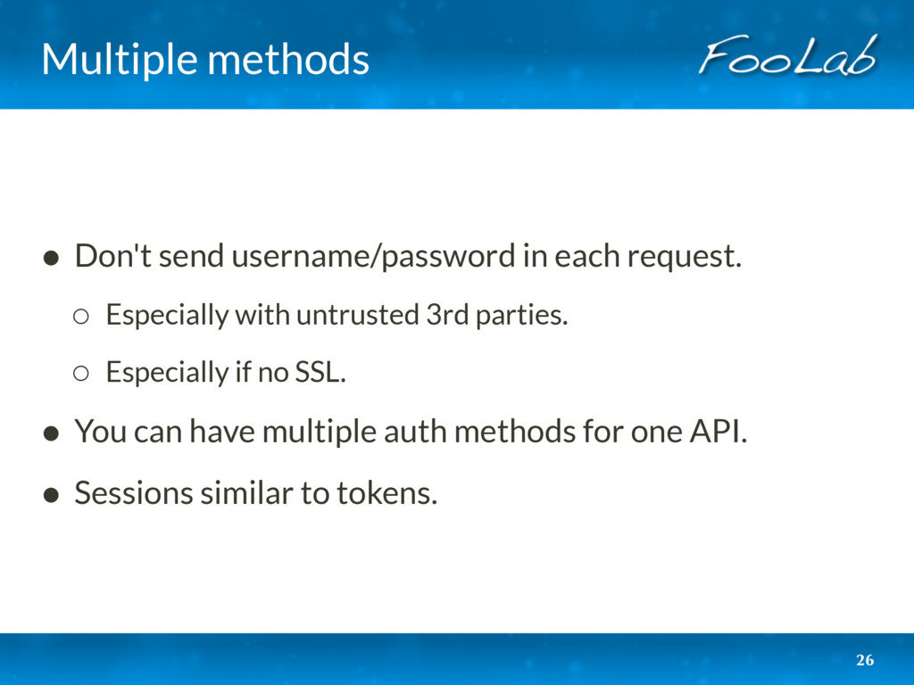 Multiple methods • Don't send username/password...
