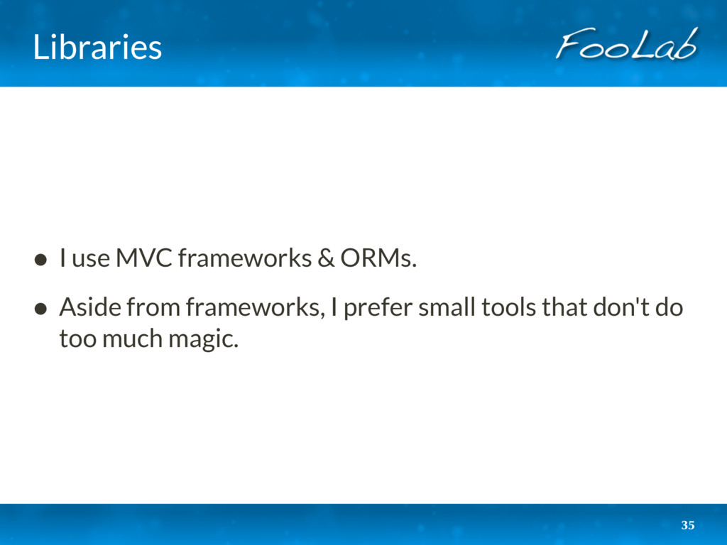 Libraries • I use MVC frameworks & ORMs. • Asid...