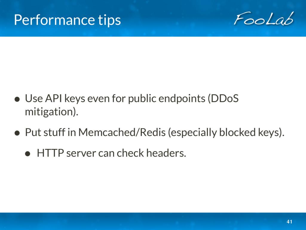 Performance tips • Use API keys even for public...
