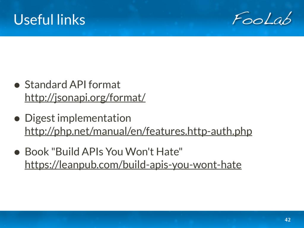 Useful links • Standard API format http://json...