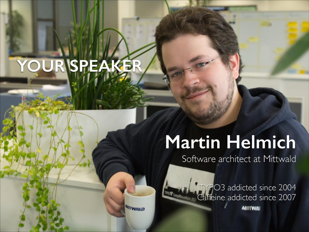 YOUR SPEAKER Martin Helmich Software architect ...