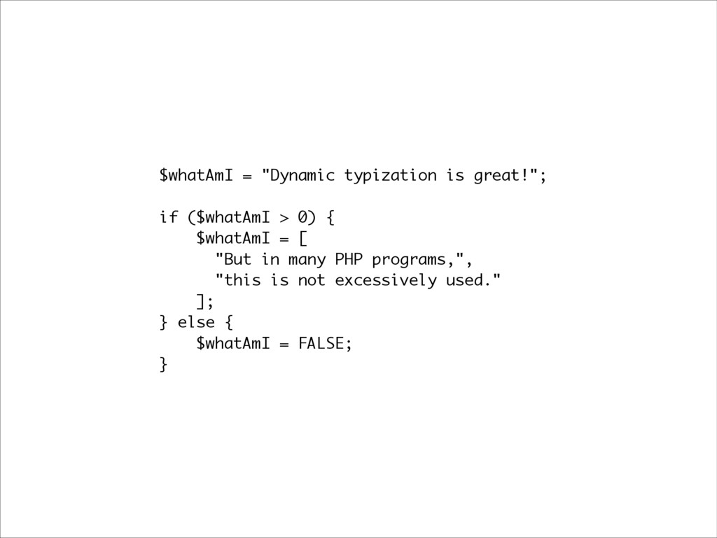 """$whatAmI = """"Dynamic typization is great!""""; ! if..."""