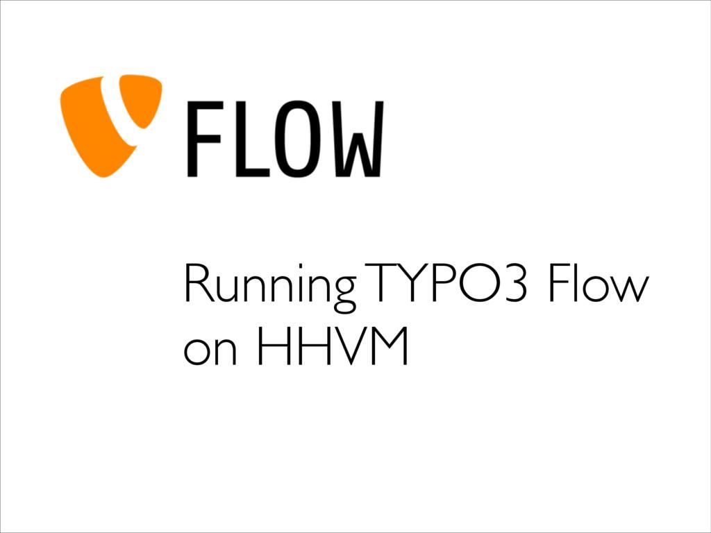 Running TYPO3 Flow  on HHVM