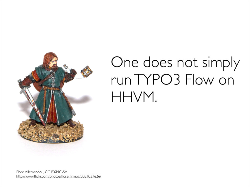 One does not simply  run TYPO3 Flow on HHVM. ...