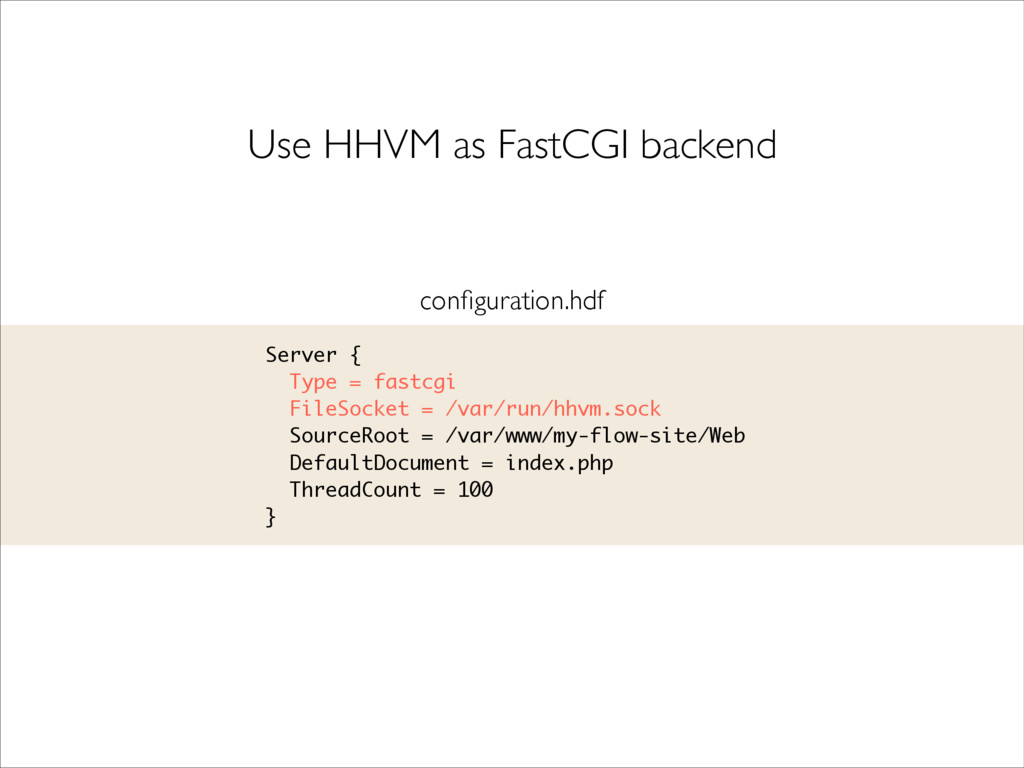 Use HHVM as FastCGI backend Server { Type = fas...