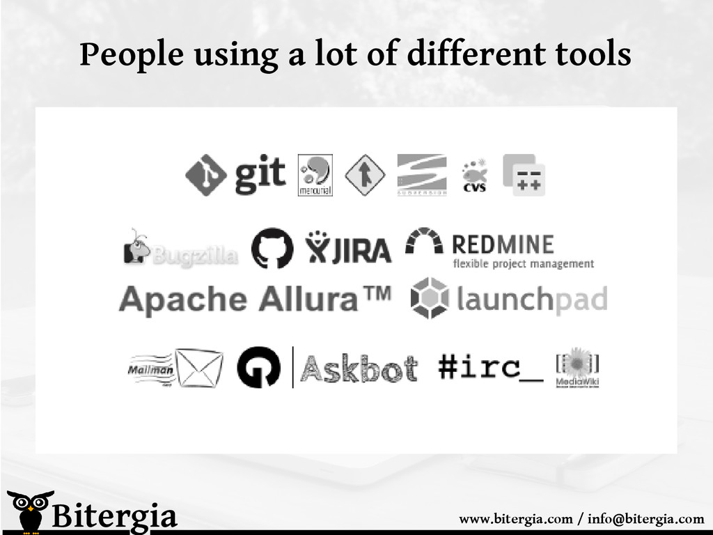 People using a lot of different tools Bitergia ...