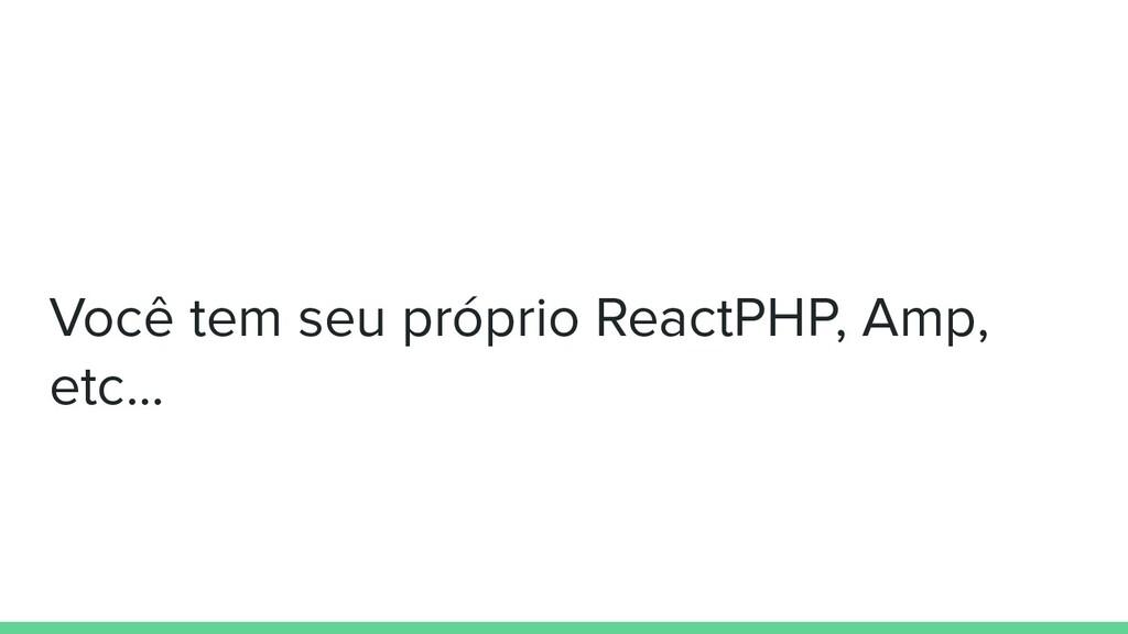 Você tem seu próprio ReactPHP, Amp, etc...