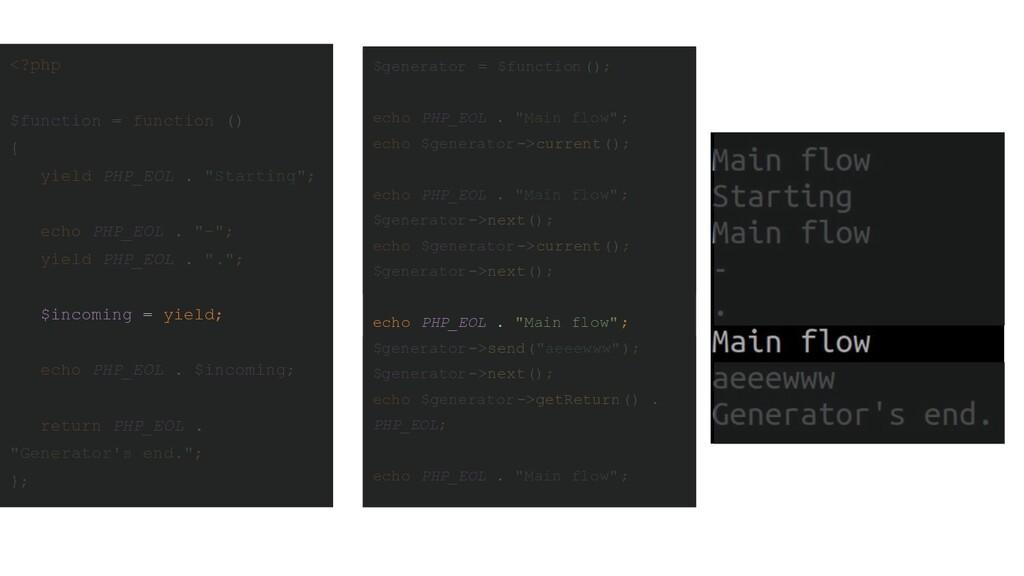 "$generator = $function(); echo PHP_EOL . ""Main ..."