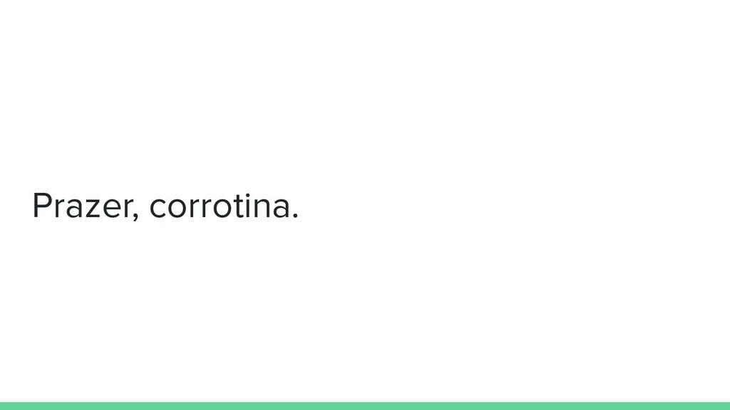 Prazer, corrotina.