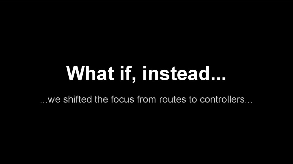 ...we shifted the focus from routes to controll...