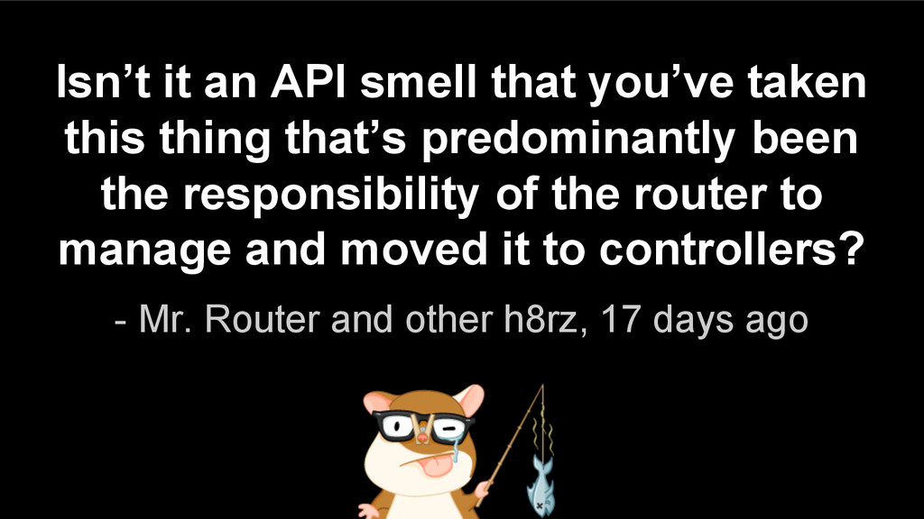 Isn't it an API smell that you've taken this th...