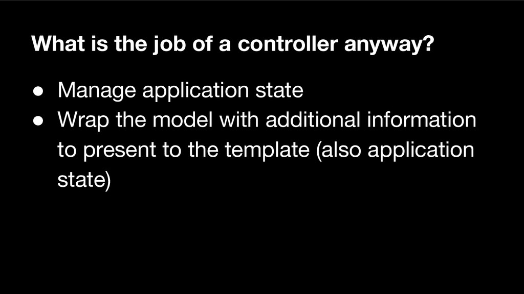 What is the job of a controller anyway? ● Manag...