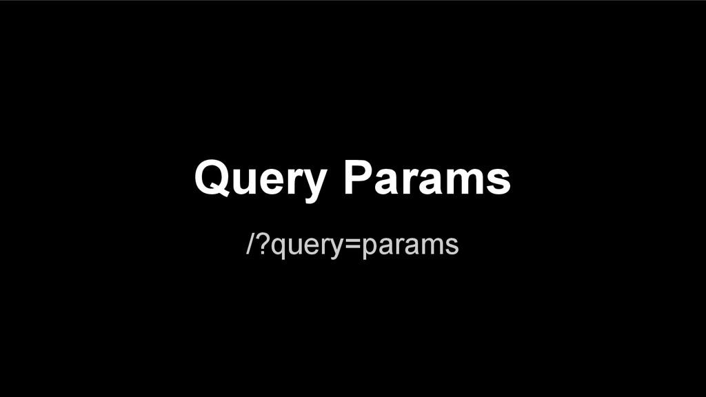 /?query=params Query Params