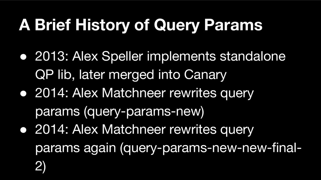 A Brief History of Query Params ● 2013: Alex Sp...