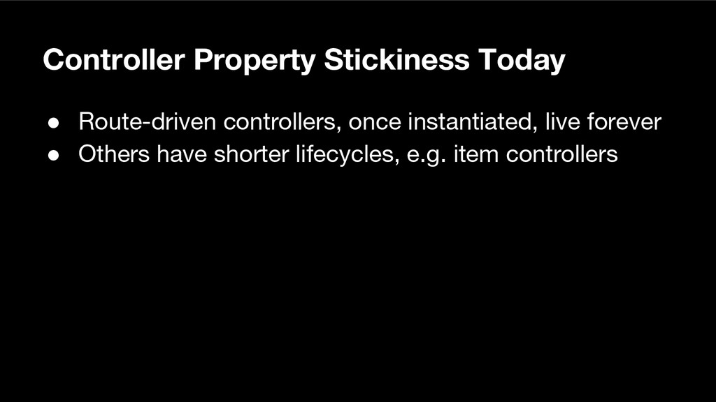 Controller Property Stickiness Today ● Route-dr...