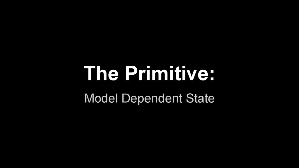 The Primitive: Model Dependent State